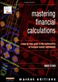 Steiner, Bob: Mastering Financial Calculations: A Step-By-Step Guide to the Mathematics of Financial Market Instruments
