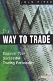 Piper, John: The Way to Trade: Discover Your Successful Trading Personality