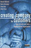 Payne, Adrian: Creating a Company for Customers: How to Build and Lead a Market-Driven Organization