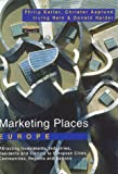 Philip Kotler: Marketing Places Europe: How to Attract Investments, Industries, Residents and Visitors to Cities, Communities, Regions and Nations in Europe
