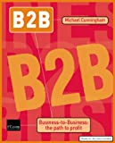 Cunningham, Michael: B2B: Business to Business - The Path to Profit (Financial Times Series)