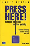 Gurton, Annie: Press Here! : Managing the Media for Free Publicity