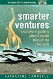 Campbell, Katherine: Smarter Ventures: A Survivor's Guide to Venture Capital Through the New Cycle