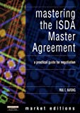 Harding, Paul: Mastering the Isda Master Agreement: A Practical Guide for Negotiators