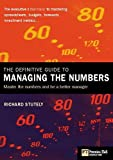 Stutely, Richard: The Definitive Guide to Managing the Numbers: The Executives Fast Track to Mastering Spreadsheets, Budgets, Forecasts and Investment Metrics