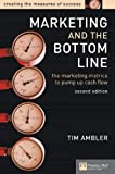Ambler, Tim: Marketing and the Bottom Line: The Marketing Metrics to Pump Up Cash Flow