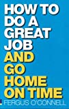 O'Connell, Fergus: How to do a great job... AND go home on time