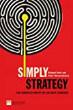 "Richard Koch: Simply Strategy (""Financial Times"" S.) - The shortest route to the best strategy"