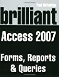 McFedries, Paul: Brilliant Microsoft Access 2007 Forms, Reports and Queries