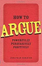 How to Argue: Powerfully, Persuasively,…