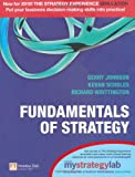 Johnson, Gerry: Fundamentals of Strategy with MyStrategyLab: AND MyStrategyLab