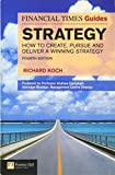 Koch, Richard: FT Guide to Strategy: How to create, pursue and deliver a winning strategy (4th Edition) (Financial Times Guides)