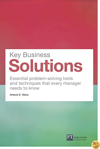 Key Business Solutions: Essential problem-solving tools and techniques that every manager needs to know (Financial Times Series)