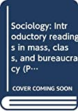 Bensman, Joseph & Rosenberg, Bernard: Sociology: Introductory readings in mass, class, and bureaucracy (Praeger paperbound texts)