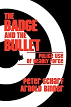 The badge and the bullet : police use of…