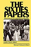 Albert, Judith Clavir: The Sixties Papers: Documents of a Rebellious Decade