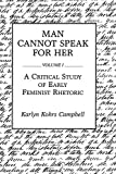 Campbell, Karlyn Kohrs: Man Cannot Speak for Her: A Critical Study of Early Feminist Rhetoric