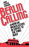 Edwards, John C.: Berlin Calling : American Broadcasters in Service to the Third Reich