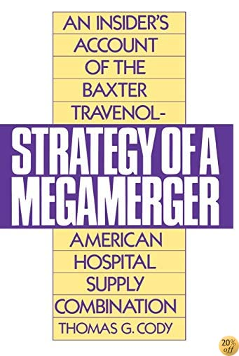 Strategy of a Megamerger: An Insider's Account of the Baxter Travenol-American Hospital Supply Combination (Notre Dame Studies in Law and)