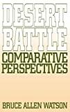 Watson, Bruce A.: Desert Battle : Comparative Perspectives