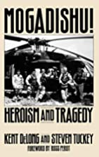 Mogadishu!: Heroism and Tragedy by Kent…