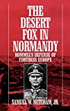 Mitcham, Samuel W.: The Desert Fox in Normandy: Rommel's Defense of Fortress Europe