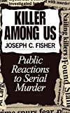 Fisher, Joseph C.: Killer Among Us: Public Reactions to Serial Murder
