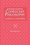 Liu, Shu-Hsien: Understanding Confucian Philosophy: Classical and Sung-Ming