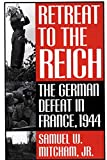 Mitcham, Samuel W.: Retreat to the Reich: The German Defeat in France, 1944