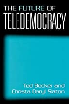 The Future of Teledemocracy: by Theodore…