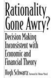 Hugh H. Schwartz: Rationality Gone Awry?: Decision Making Inconsistent with Economic and Financial Theory