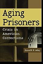 Aging Prisoners: Crisis in American…