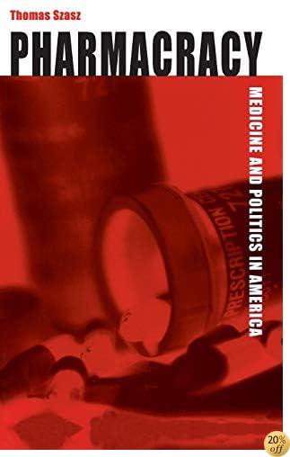 Pharmacracy: Medicine and Politics in America