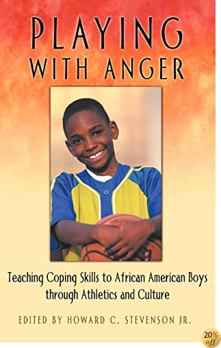 Playing with Anger: Teaching Coping Skills to African American Boys Through Athletics and Culture (Race and Ethnicity in Psychology)