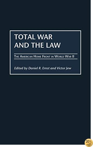 TTotal War and the Law: The American Home Front in World War II