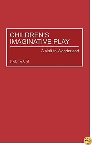 Children's Imaginative Play: A Visit to Wonderland (Child Psychology and Mental Health)