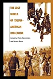 Cannistraro, Philip V.: The Lost World of Italian American Radicalism: Politics, Labor, and Culture
