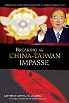 Breaking the China-Taiwan Impasse by Donald…
