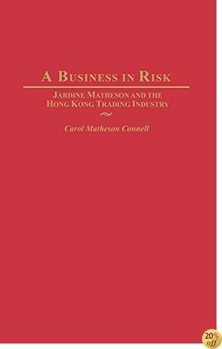 A Business in Risk: Jardine Matheson and the Hong Kong Trading Industry