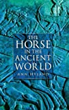 Hyland, Ann: The Horse in the Ancient World