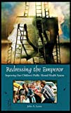 Lyons, John: Redressing the Emperor: Improving Our Children's Public Mental Health System (Contemporary Psychology)