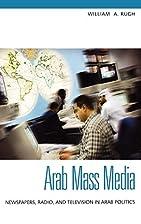 Arab Mass Media: Newspapers, Radio, and…
