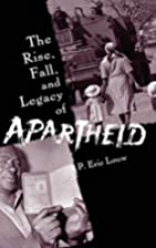 The Rise, Fall, and Legacy of Apartheid by…
