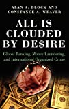Block, Alan A.: All Is Clouded by Desire: Global Banking, Money Laundering, and International Organized Crime
