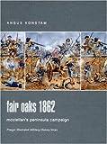 Konstam, Angus: Fair Oaks 1862: McClellan's Peninsula Campaign (Praeger Illustrated Military History)