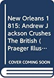 Pickles, Tim: New Orleans 1815: Andrew Jackson Crushes The British