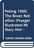Harrington, Peter: Peking 1900: The Boxer Rebellion (Praeger Illustrated Military History)