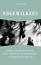 Edgewalkers: People and Organizations That…