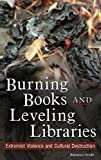 Knuth, Rebecca: Burning Books And Leveling Libraries: Extremist Violence And Cultural Destruction