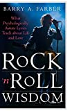 Barry A. Farber: Rock 'n' Roll Wisdom: What Psychologically Astute Lyrics Teach About Life and Love